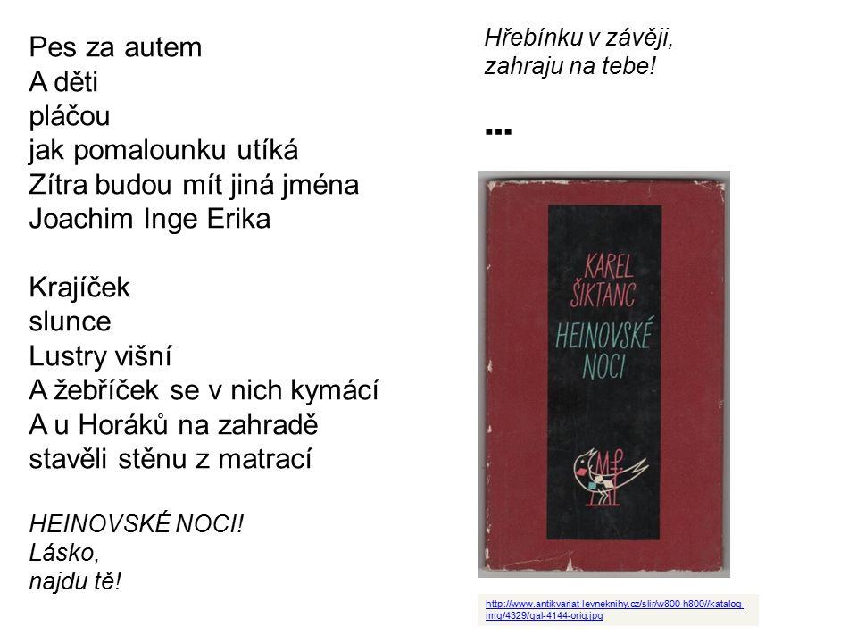 Pes za autem A děti pláčou jak pomalounku utíká Zítra budou mít jiná jména Joachim Inge Erika Krajíček slunce Lustry višní A žebříček se v nich kymácí A u Horáků na zahradě stavěli stěnu z matrací HEINOVSKÉ NOCI.