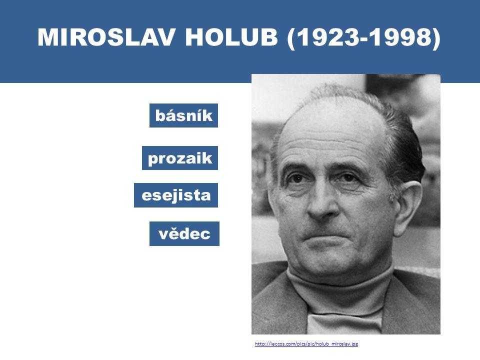 MIROSLAV HOLUB (1923-1998) básník prozaik esejista vědec http://leccos.com/pics/pic/holub_miroslav.jpg
