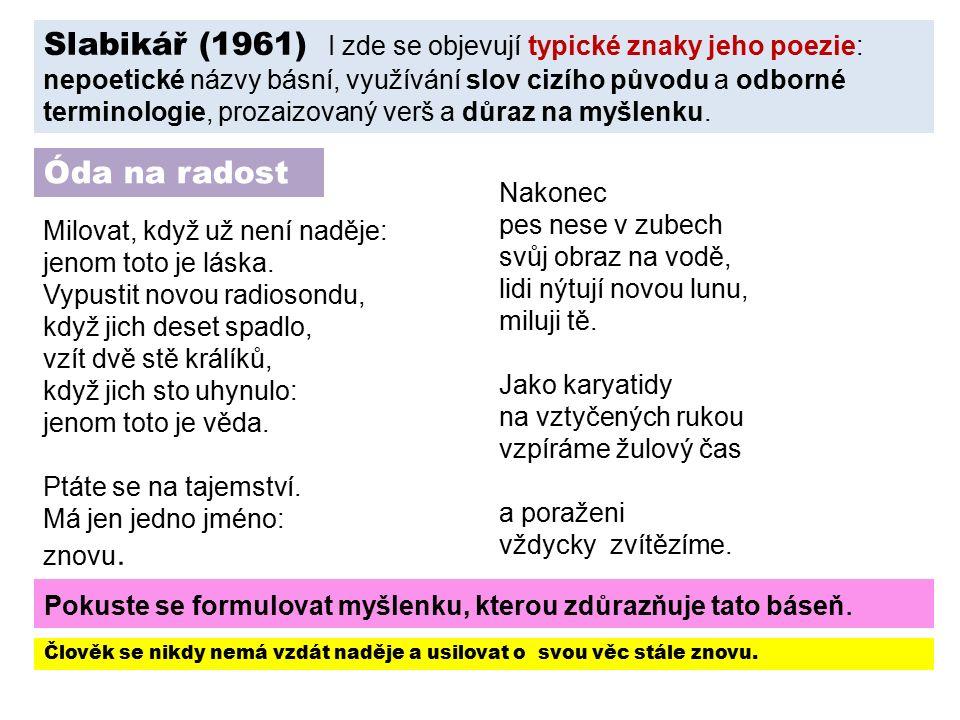 Slabikář (1961) I zde se objevují typické znaky jeho poezie: nepoetické názvy básní, využívání slov cizího původu a odborné terminologie, prozaizovaný verš a důraz na myšlenku.