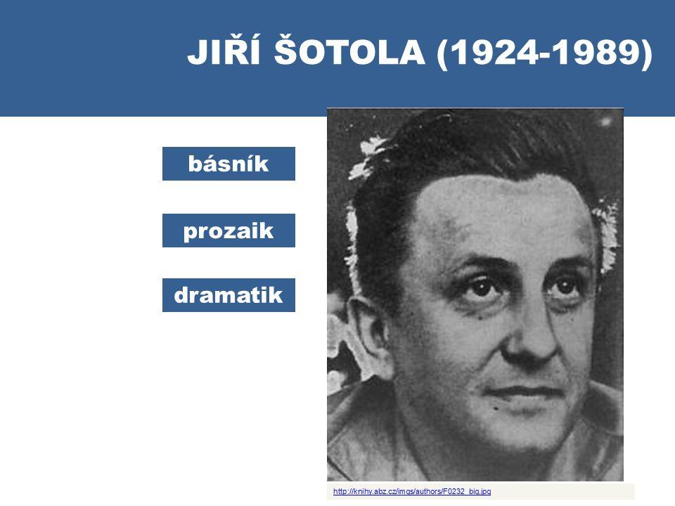 JIŘÍ ŠOTOLA (1924-1989) básník prozaik dramatik http://knihy.abz.cz/imgs/authors/F0232_big.jpg
