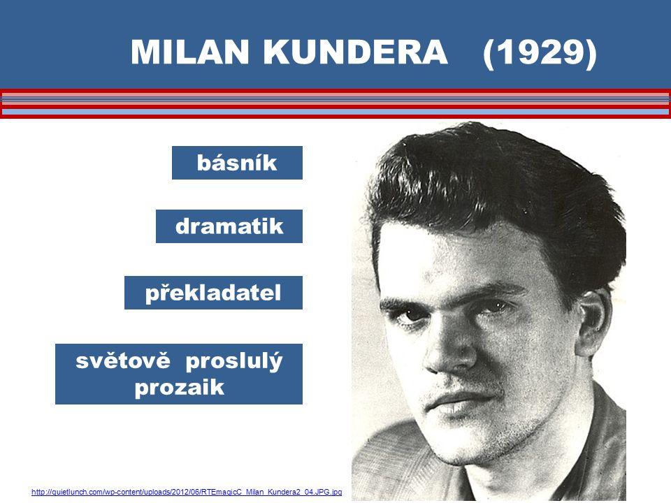MILAN KUNDERA (1929) básník světově proslulý prozaik dramatik http://quietlunch.com/wp-content/uploads/2012/06/RTEmagicC_Milan_Kundera2_04.JPG.jpg překladatel