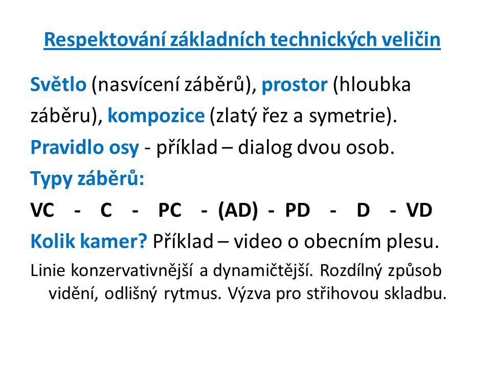 Respektování základních technických veličin Světlo (nasvícení záběrů), prostor (hloubka záběru), kompozice (zlatý řez a symetrie).