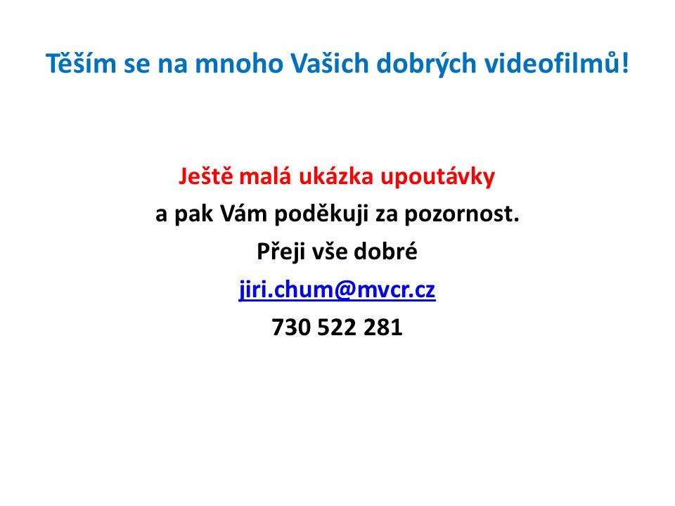Těším se na mnoho Vašich dobrých videofilmů.