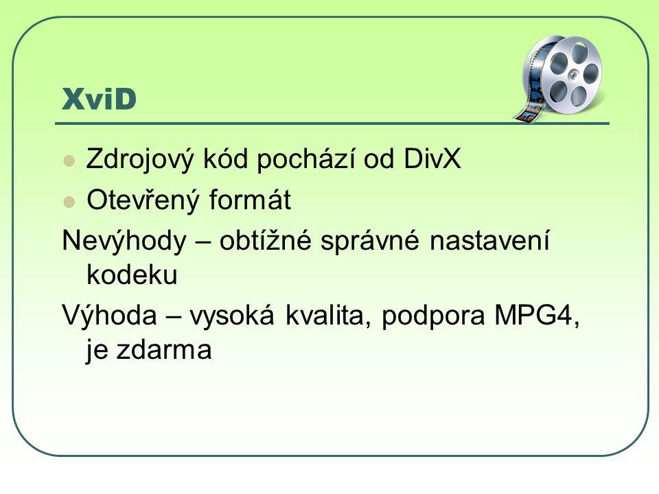 XviD Zdrojový kód pochází od DivX Otevřený formát Nevýhody – obtížné správné nastavení kodeku Výhoda – vysoká kvalita, podpora MPG4, je zdarma