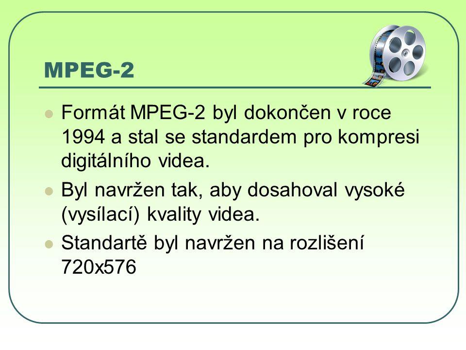 MPEG-2 Formát MPEG-2 byl dokončen v roce 1994 a stal se standardem pro kompresi digitálního videa.