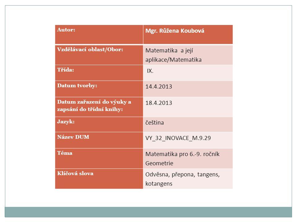 Autor: Mgr. Růžena Koubová Vzdělávací oblast/Obor: Matematika a její aplikace/Matematika Třída: IX. Datum tvorby: 14.4.2013 Datum zařazení do výuky a