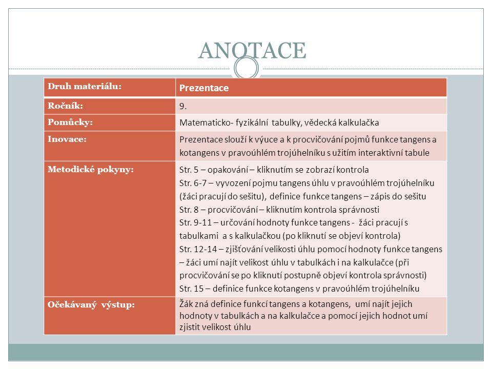 ANOTACE Druh materiálu: Prezentace Ročník: 9. Pomůcky: Matematicko- fyzikální tabulky, vědecká kalkulačka Inovace: Prezentace slouží k výuce a k procv