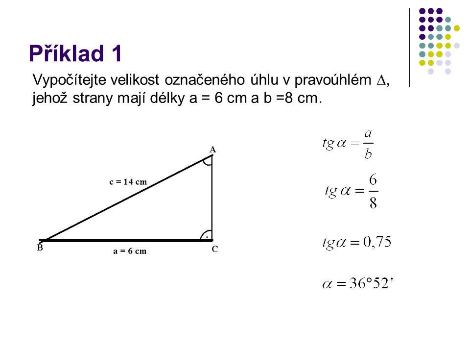 Příklad 1 Vypočítejte velikost označeného úhlu v pravoúhlém , jehož strany mají délky a = 6 cm a b =8 cm.