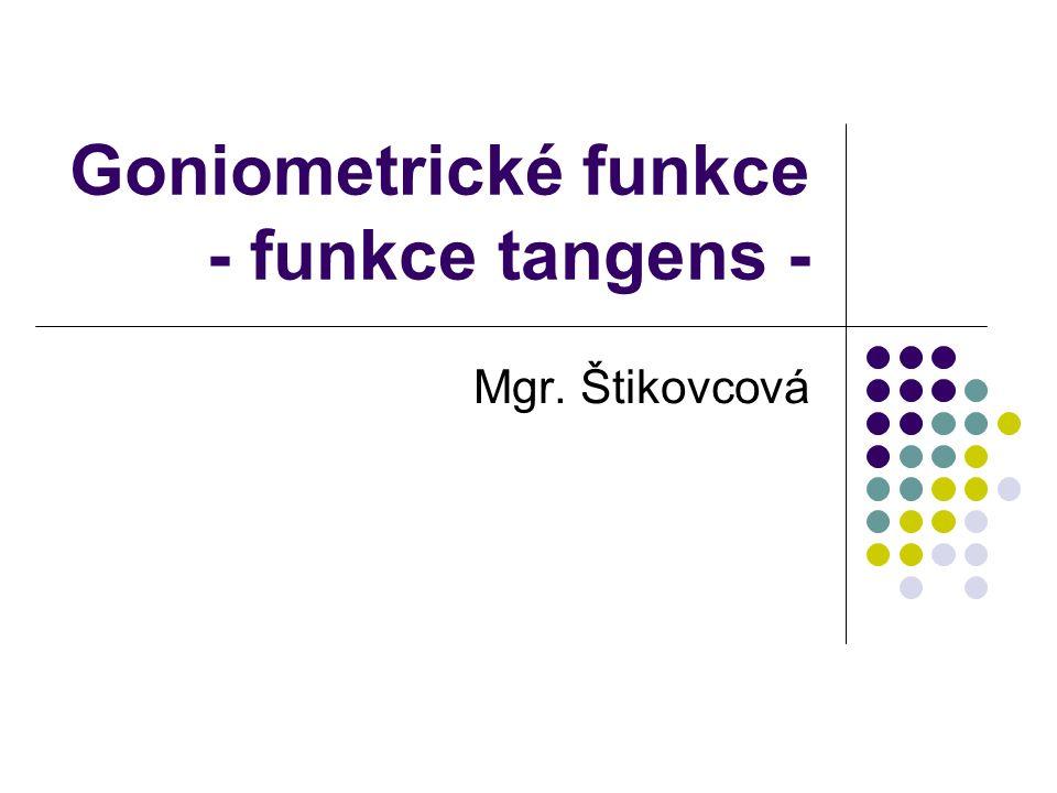 Goniometrické funkce - funkce tangens - Mgr. Štikovcová