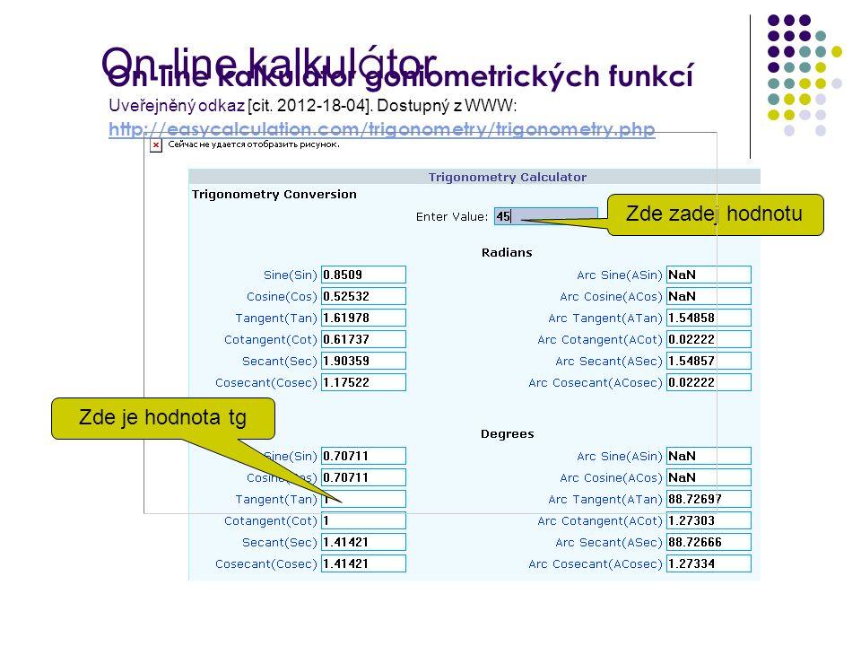 On-line kalkul á tor Uveřejněný odkaz [cit. 2012-18-04]. Dostupný z WWW: http://easycalculation.com/trigonometry/trigonometry.php http://easycalculati