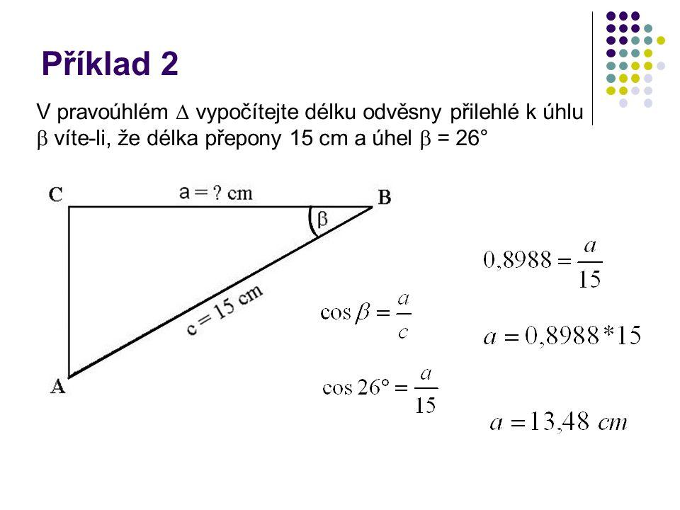 Příklad 2 V pravoúhlém  vypočítejte délku odvěsny přilehlé k úhlu  víte-li, že délka přepony 15 cm a úhel  = 26°