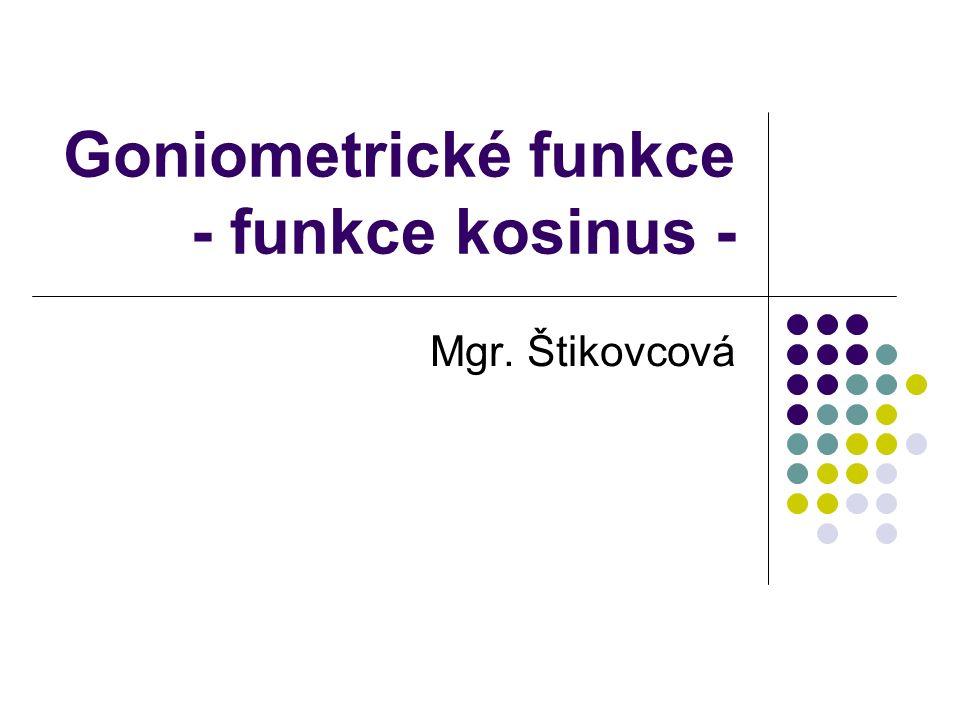 Goniometrické funkce - funkce kosinus - Mgr. Štikovcová