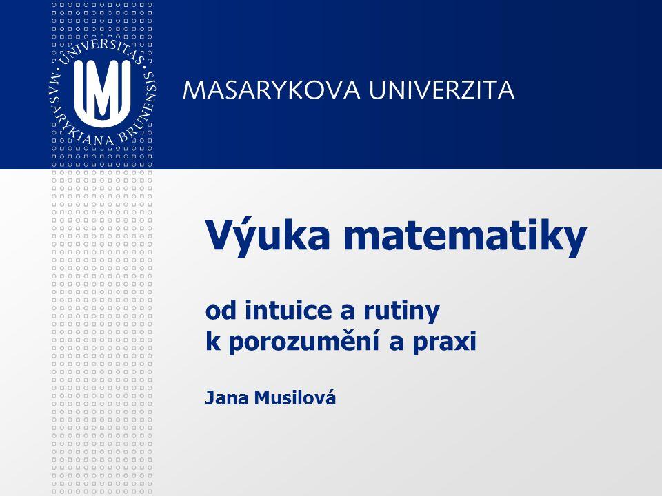Výuka matematiky od intuice a rutiny k porozumění a praxi Jana Musilová
