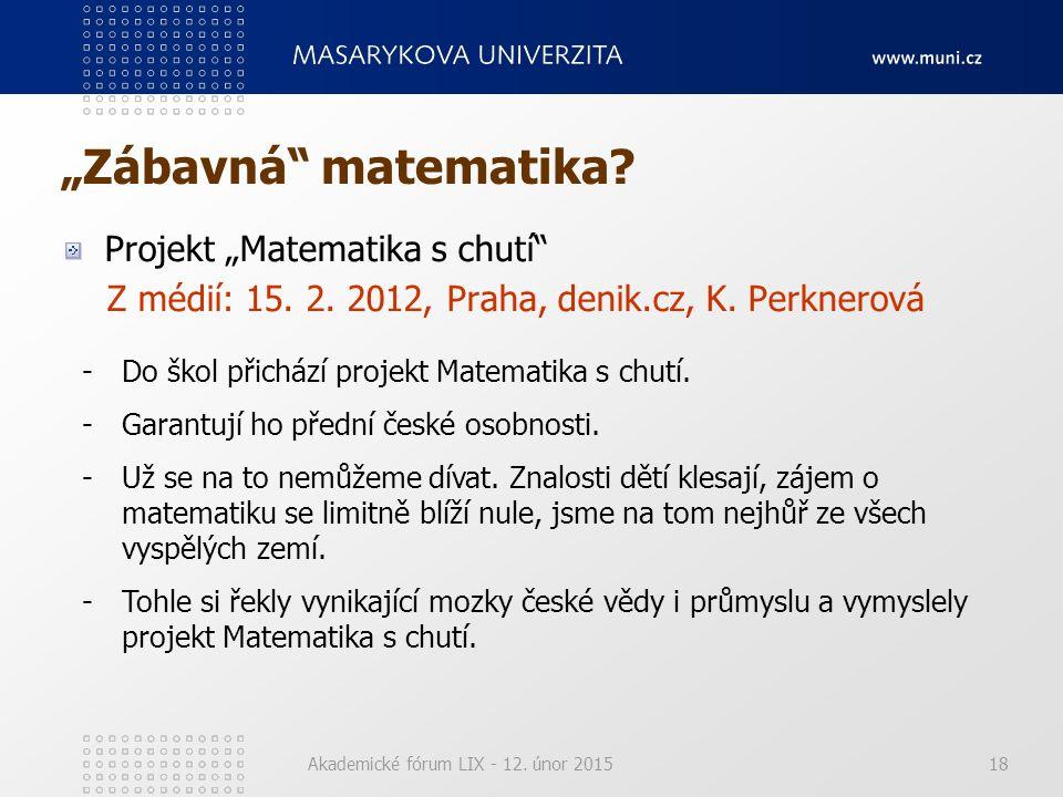 "Akademické fórum LIX - 12. únor 201518 ""Zábavná"" matematika? Projekt ""Matematika s chutí"" Z médií: 15. 2. 2012, Praha, denik.cz, K. Perknerová -Do ško"