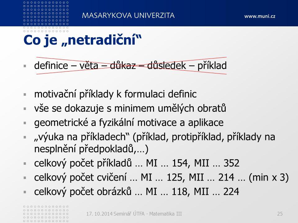 """17. 10.2014 Seminář ÚTFA - Matematika III Co je """"netradiční""""  definice – věta – důkaz – důsledek – příklad  motivační příklady k formulaci definic """