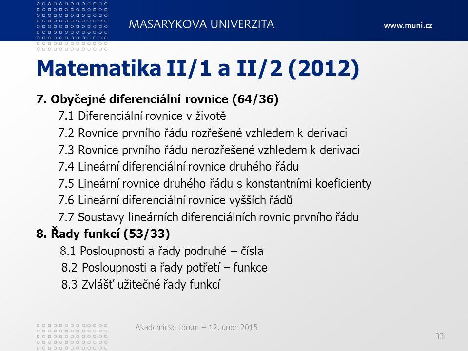 Akademické fórum – 12. únor 2015 Matematika II/1 a II/2 (2012) 7. Obyčejné diferenciální rovnice (64/36) 7.1 Diferenciální rovnice v životě 7.2 Rovnic