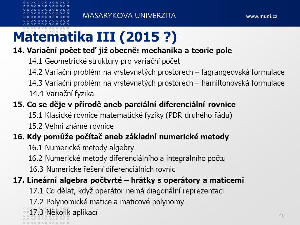 Matematika III (2015 ?) 14. Variační počet teď již obecně: mechanika a teorie pole 14.1 Geometrické struktury pro variační počet 14.2 Variační problém