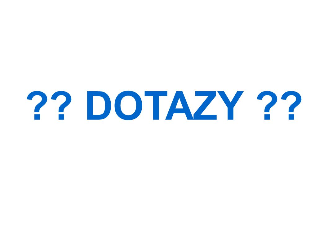 ?? DOTAZY ??