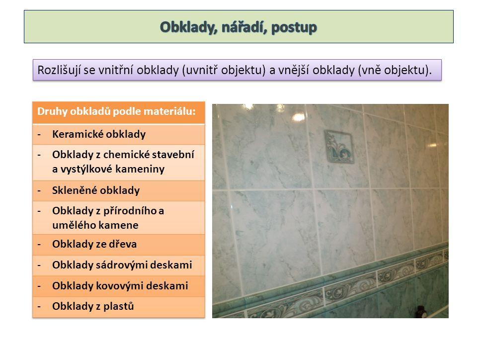 Rozlišují se vnitřní obklady (uvnitř objektu) a vnější obklady (vně objektu).