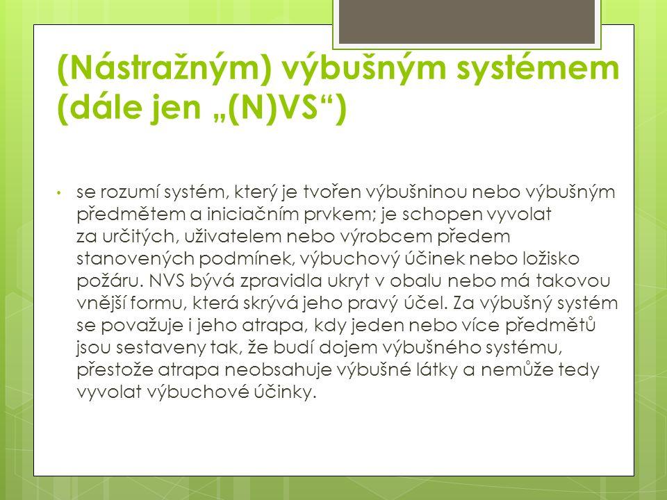 """(Nástražným) výbušným systémem (dále jen """"(N)VS ) se rozumí systém, který je tvořen výbušninou nebo výbušným předmětem a iniciačním prvkem; je schopen vyvolat za určitých, uživatelem nebo výrobcem předem stanovených podmínek, výbuchový účinek nebo ložisko požáru."""