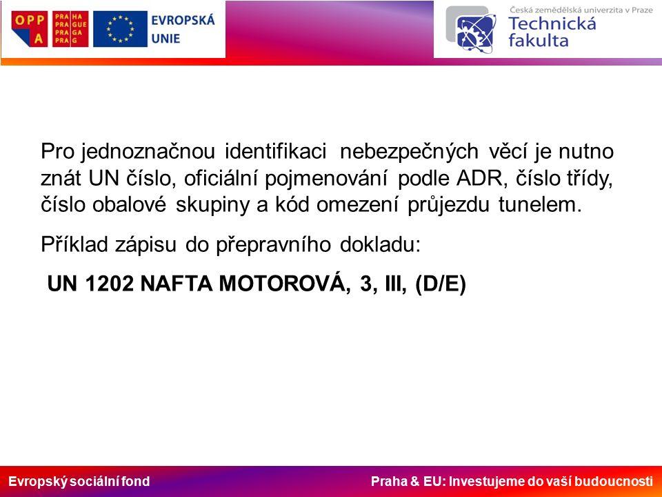 Evropský sociální fond Praha & EU: Investujeme do vaší budoucnosti Pro jednoznačnou identifikaci nebezpečných věcí je nutno znát UN číslo, oficiální pojmenování podle ADR, číslo třídy, číslo obalové skupiny a kód omezení průjezdu tunelem.