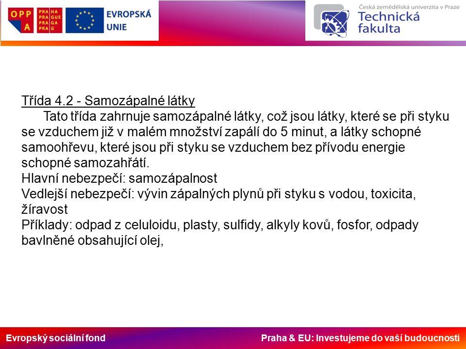 Evropský sociální fond Praha & EU: Investujeme do vaší budoucnosti Třída 4.2 - Samozápalné látky Tato třída zahrnuje samozápalné látky, což jsou látky, které se při styku se vzduchem již v malém množství zapálí do 5 minut, a látky schopné samoohřevu, které jsou při styku se vzduchem bez přívodu energie schopné samozahřátí.