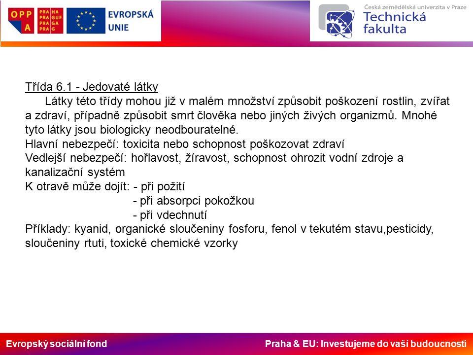 Evropský sociální fond Praha & EU: Investujeme do vaší budoucnosti Třída 6.1 - Jedovaté látky Látky této třídy mohou již v malém množství způsobit poškození rostlin, zvířat a zdraví, případně způsobit smrt člověka nebo jiných živých organizmů.