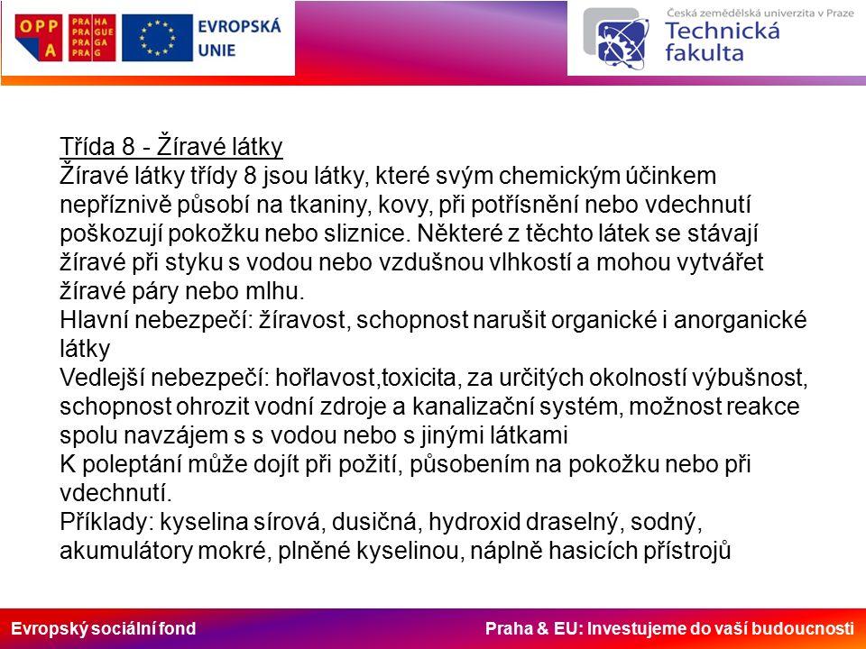 Evropský sociální fond Praha & EU: Investujeme do vaší budoucnosti Třída 8 - Žíravé látky Žíravé látky třídy 8 jsou látky, které svým chemickým účinkem nepříznivě působí na tkaniny, kovy, při potřísnění nebo vdechnutí poškozují pokožku nebo sliznice.