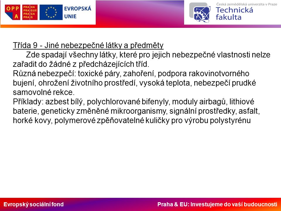 Evropský sociální fond Praha & EU: Investujeme do vaší budoucnosti Třída 9 - Jiné nebezpečné látky a předměty Zde spadají všechny látky, které pro jejich nebezpečné vlastnosti nelze zařadit do žádné z předcházejících tříd.