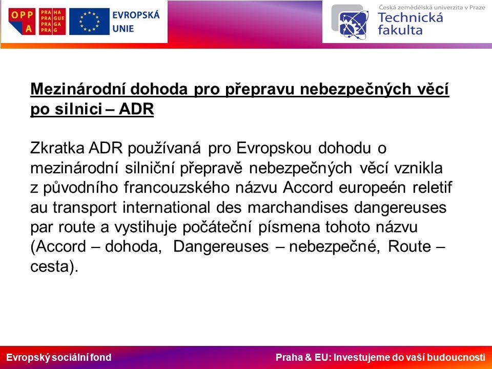 Evropský sociální fond Praha & EU: Investujeme do vaší budoucnosti Třída 2 – Plyny Zahrnuje čisté plyny, směsi plynů, směsi jednoho nebo více plynů s jednou nebo více látkami, jakož i předměty, které takové látky obsahují.