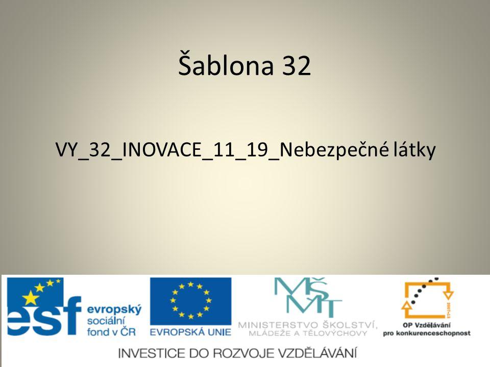 Šablona 32 VY_32_INOVACE_11_19_Nebezpečné látky