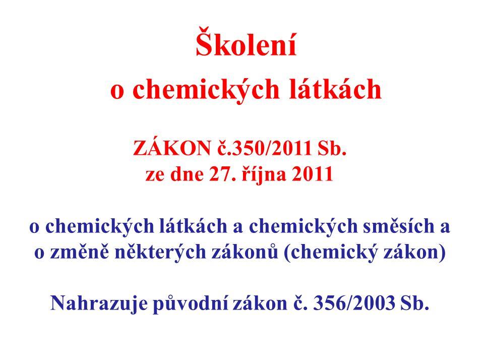 Školení o chemických látkách ZÁKON č.350/2011 Sb. ze dne 27. října 2011 o chemických látkách a chemických směsích a o změně některých zákonů (chemický