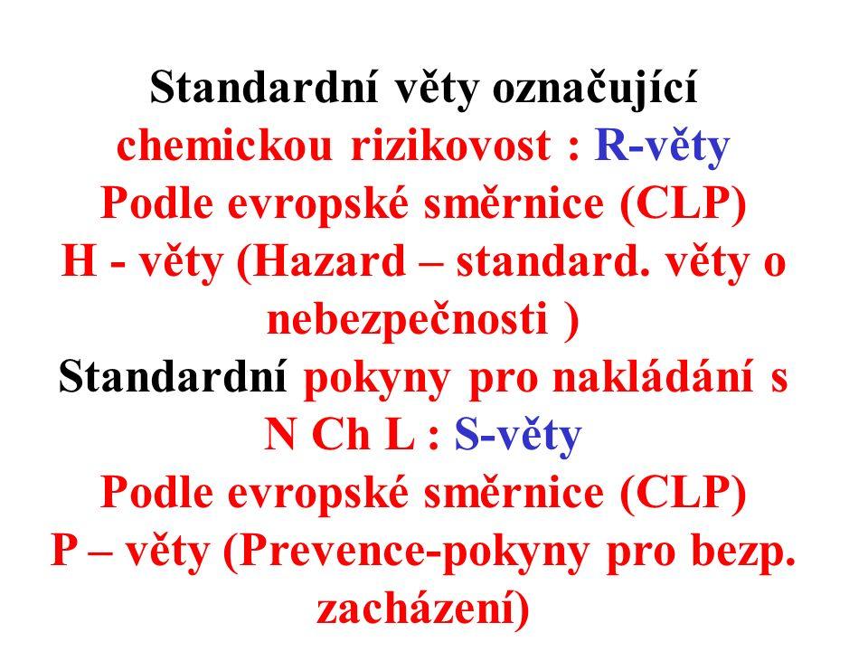Standardní věty označující chemickou rizikovost : R-věty Podle evropské směrnice (CLP) H - věty (Hazard – standard.