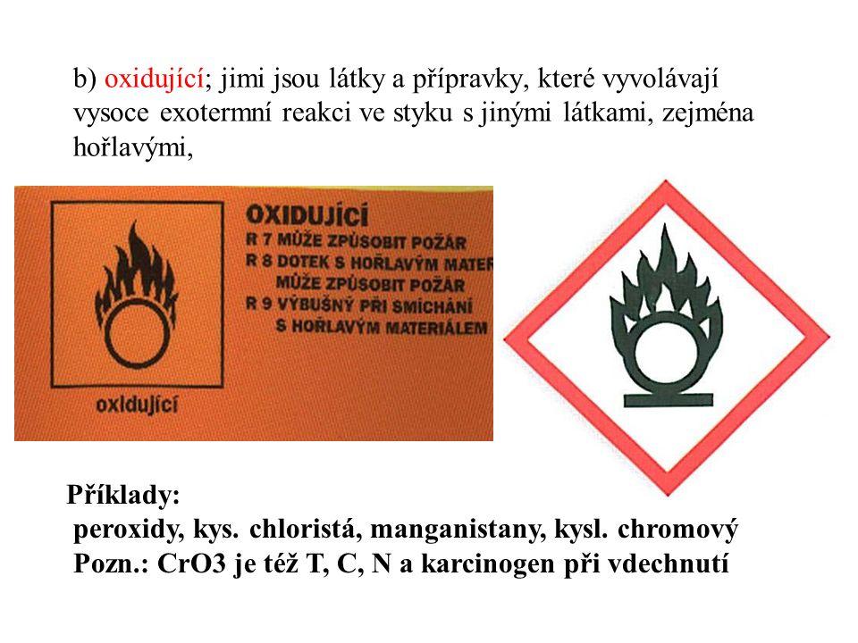 b) oxidující; jimi jsou látky a přípravky, které vyvolávají vysoce exotermní reakci ve styku s jinými látkami, zejména hořlavými, Příklady: peroxidy, kys.