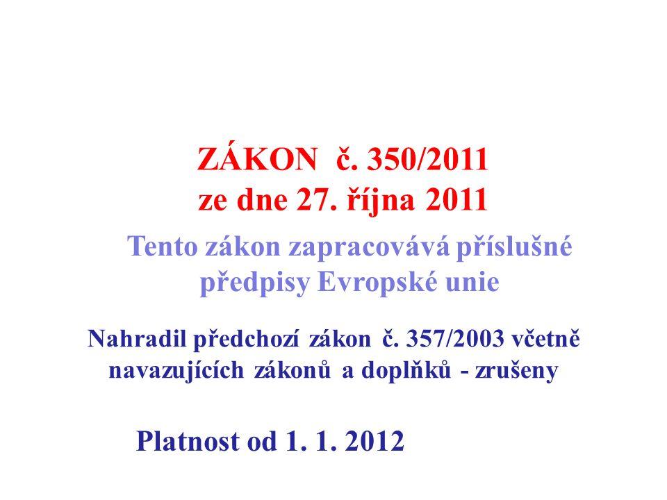 ZÁKON č. 350/2011 ze dne 27. října 2011 Tento zákon zapracovává příslušné předpisy Evropské unie Platnost od 1. 1. 2012 Nahradil předchozí zákon č. 35