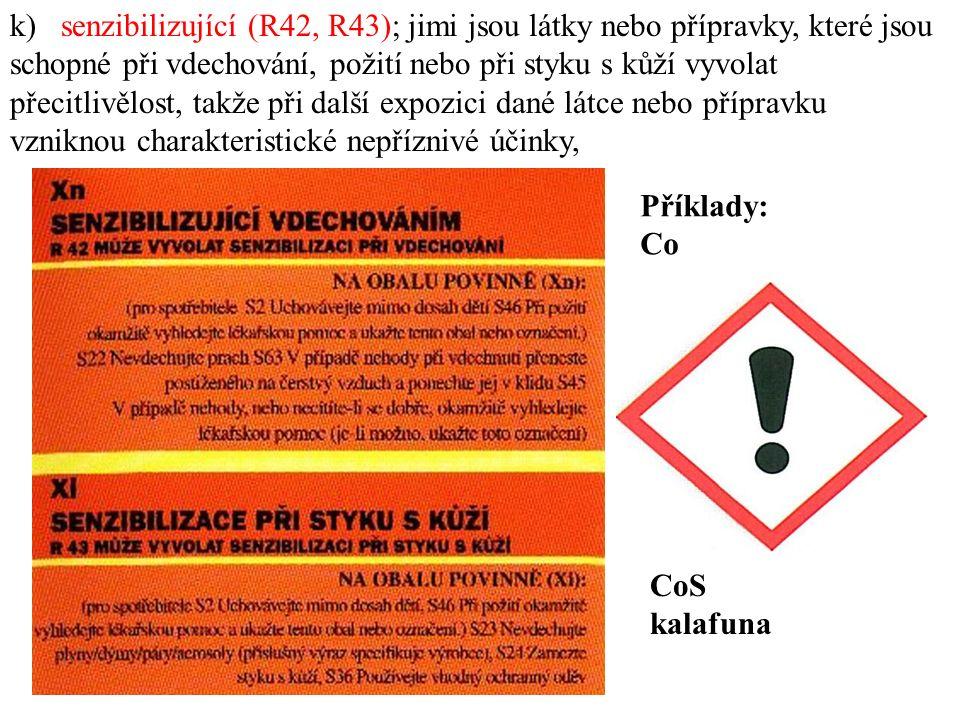 k) senzibilizující (R42, R43); jimi jsou látky nebo přípravky, které jsou schopné při vdechování, požití nebo při styku s kůží vyvolat přecitlivělost, takže při další expozici dané látce nebo přípravku vzniknou charakteristické nepříznivé účinky, Příklady: Co CoS kalafuna
