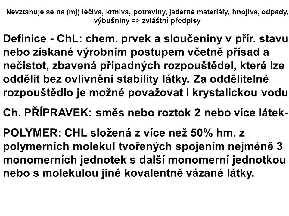 Nevztahuje se na (mj) léčiva, krmiva, potraviny, jaderné materiály, hnojiva, odpady, výbušniny => zvláštní předpisy Definice - ChL: chem. prvek a slou
