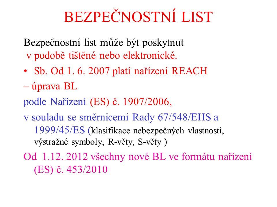 BEZPEČNOSTNÍ LIST Bezpečnostní list může být poskytnut v podobě tištěné nebo elektronické. Sb. Od 1. 6. 2007 platí nařízení REACH – úprava BL podle Na