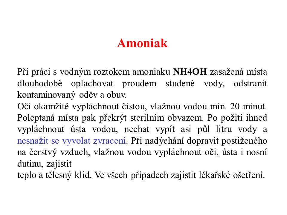 Amoniak Při práci s vodným roztokem amoniaku NH4OH zasažená místa dlouhodobě oplachovat proudem studené vody, odstranit kontaminovaný oděv a obuv. Oči