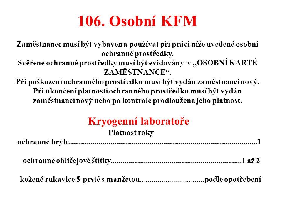 106. Osobní KFM Zaměstnanec musí být vybaven a používat při práci níže uvedené osobní ochranné prostředky. Svěřené ochranné prostředky musí být evidov