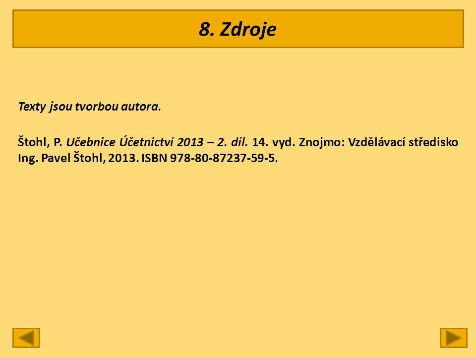 8. Zdroje Texty jsou tvorbou autora. Štohl, P. Učebnice Účetnictví 2013 – 2.