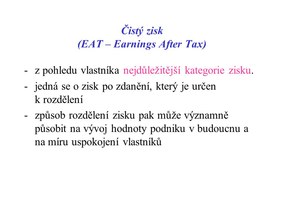 Čistý zisk (EAT – Earnings After Tax) -z pohledu vlastníka nejdůležitější kategorie zisku.