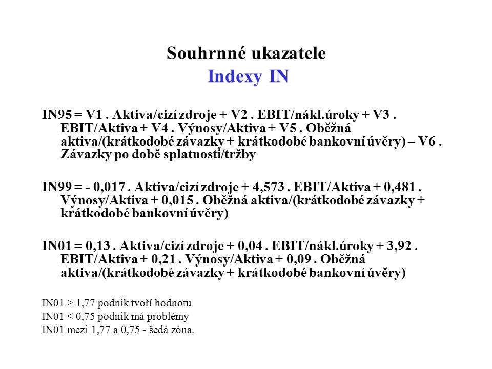 Souhrnné ukazatele Indexy IN IN95 = V1. Aktiva/cizí zdroje + V2.