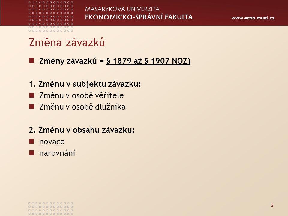 www.econ.muni.cz Změna závazků Změny závazků = § 1879 až § 1907 NOZ)§ 1879 až § 1907 NOZ) 1.