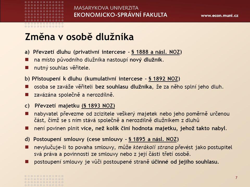 www.econ.muni.cz Změna v osobě dlužníka a) Převzetí dluhu (privativní intercese - § 1888 a násl.