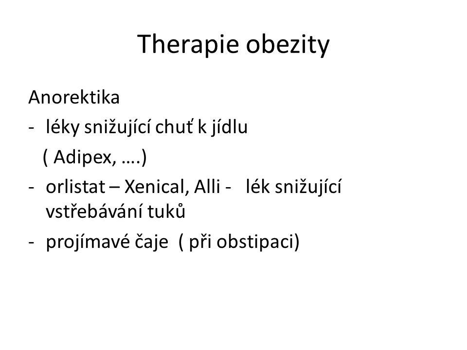 Therapie obezity Anorektika -léky snižující chuť k jídlu ( Adipex, ….) -orlistat – Xenical, Alli - lék snižující vstřebávání tuků -projímavé čaje ( př
