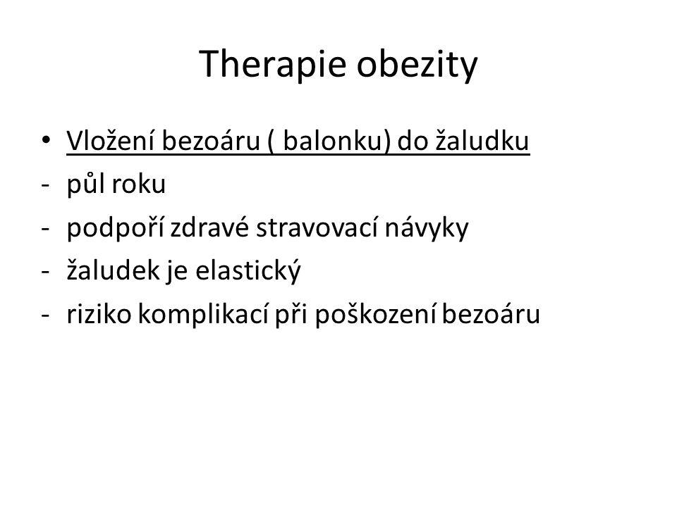 Therapie obezity Vložení bezoáru ( balonku) do žaludku -půl roku -podpoří zdravé stravovací návyky -žaludek je elastický -riziko komplikací při poškoz
