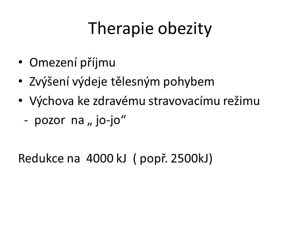"""Therapie obezity Omezení příjmu Zvýšení výdeje tělesným pohybem Výchova ke zdravému stravovacímu režimu - pozor na """" jo-jo"""" Redukce na 4000 kJ ( popř."""