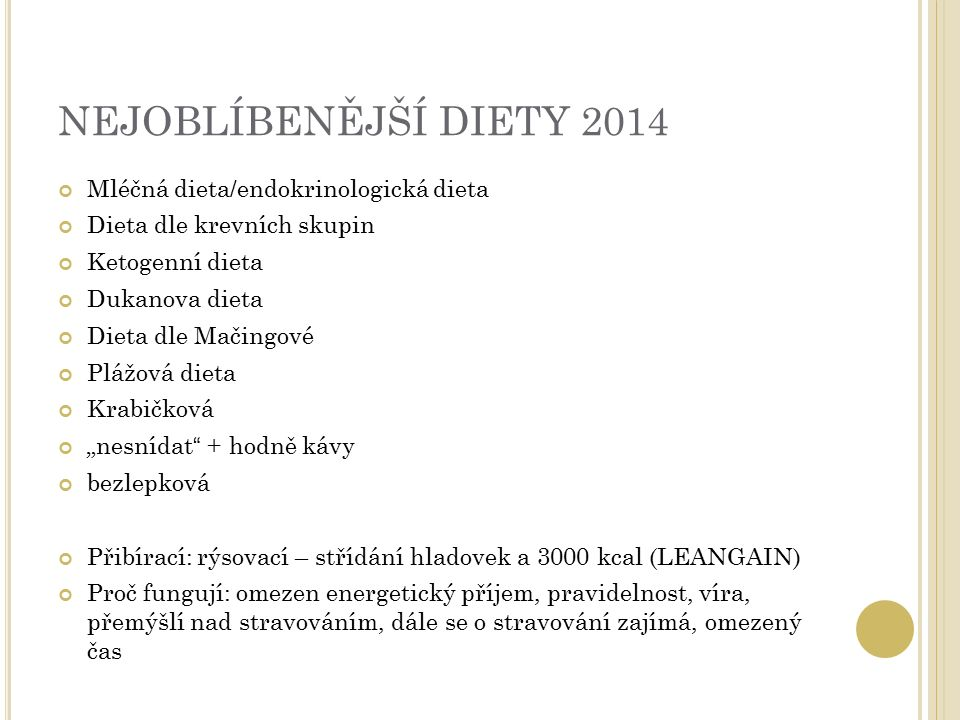 NEJOBLÍBENĚJŠÍ DIETY 2014 Mléčná dieta/endokrinologická dieta Dieta dle krevních skupin Ketogenní dieta Dukanova dieta Dieta dle Mačingové Plážová die