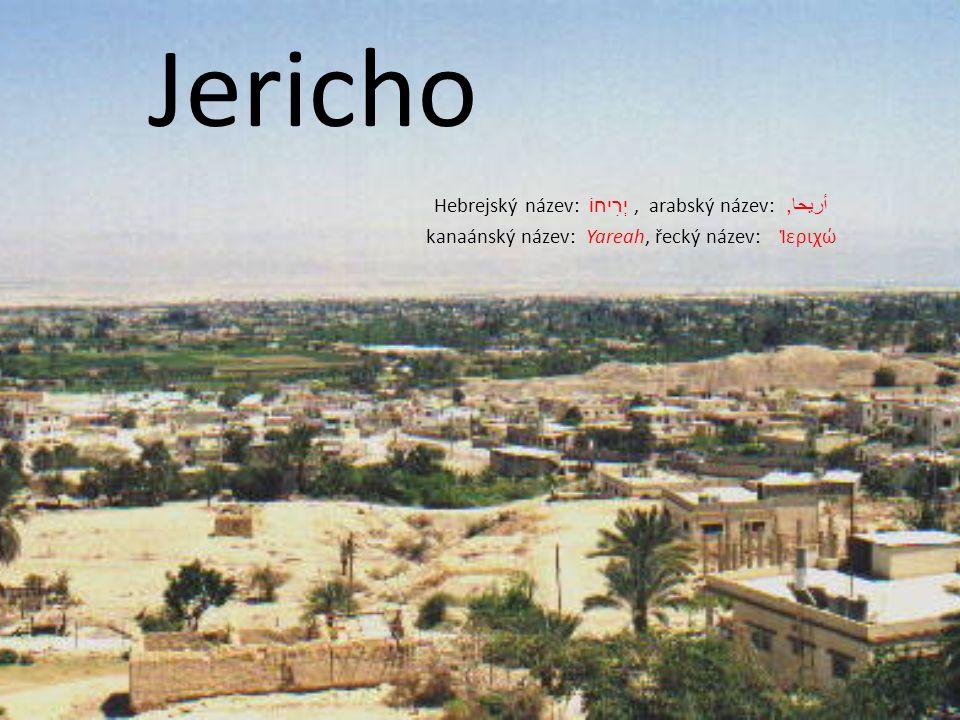 Jericho Hebrejský název: יְרִיחוֹ, arabský název: أريحا, kanaánský název: Yareah, řecký název: Ἱεριχώ